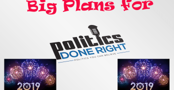 Politics Done Right 2019 Big Plans
