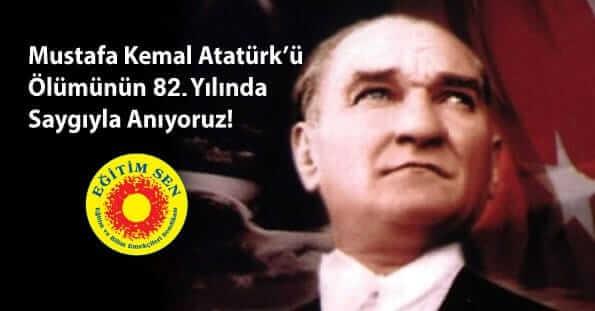 Mustafa Kemal Atatürk'ü Ölümünün 82. Yılında Saygıyla Anıyoruz!