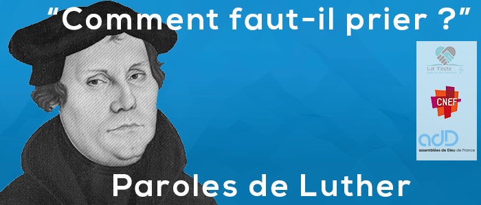 Martin LUTHER : « Comment faut-il prier ? »