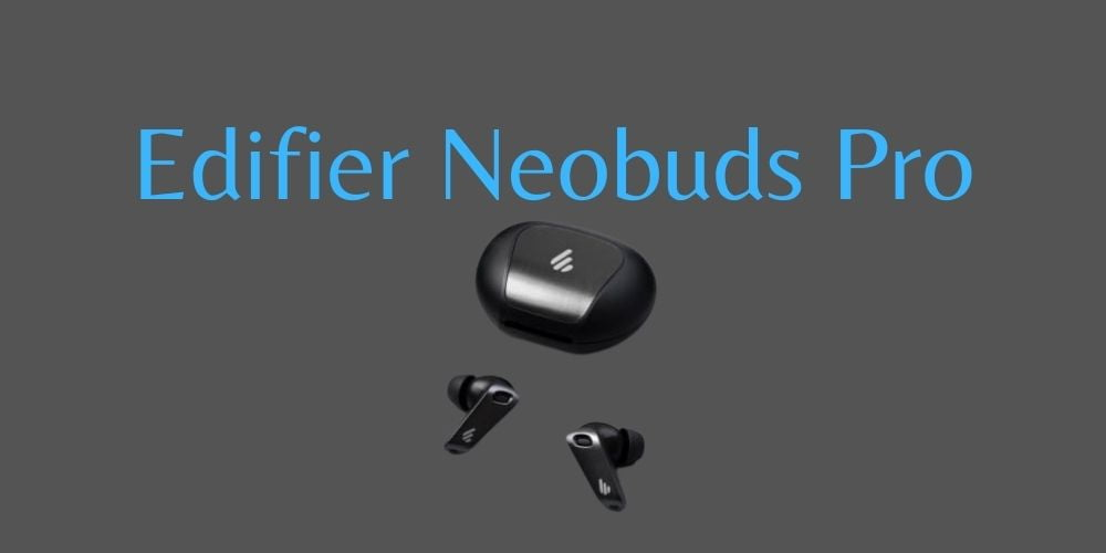 Edifier Neobuds Pro review