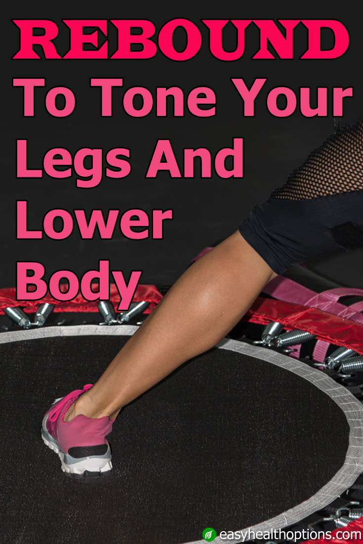 Rebounder Exercises To Tone Your Legs And Lower Body