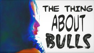 The Thing About Bulls & How To Be Mine - AlleyChatt