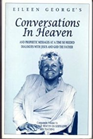 Eileen George's Conversations In Heaven And prophetic messages at a time so needed Dialogues with Jesus and God the Father
