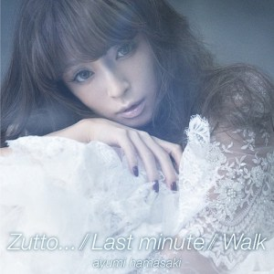 Ayumi Hamasaki – Zutto…  Last minute  Walk [Single]