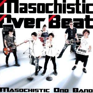MASOCHISTIC ONO BAND - Masochistic Over Beat