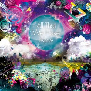 Download Fear, and Loathing in Las Vegas - All That We Have Now [Album]