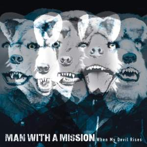 Download MAN WITH A MISSION - When My Devil Rises [Single]