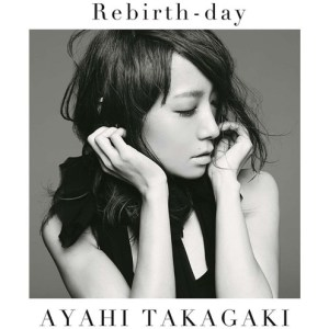Ayahi Takagaki - Rebirth-day