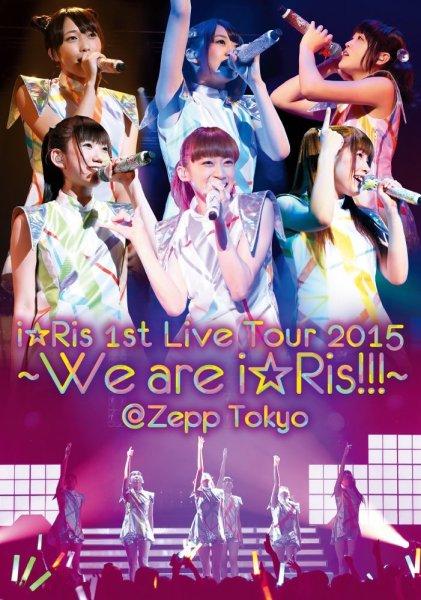i☆Ris 1st Live Tour 2015 ~We are i☆Ris!!!~ @Zepp Tokyo