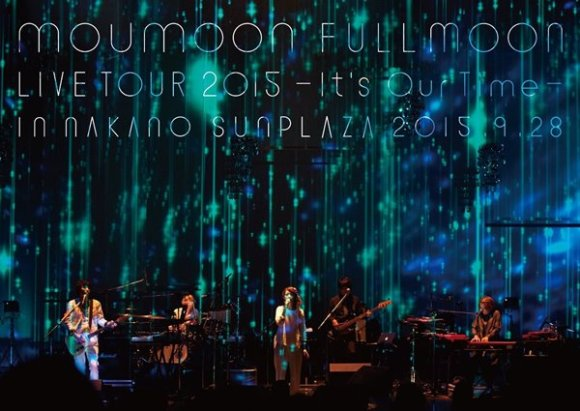 moumoon FULLMOON LIVE TOUR 2015-Its Our Time- IN NAKANO SUNPLAZA 2015.9.28