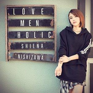 "[Single] Shiena Nishizawa – LOVE MEN HOLIC [MP3/320K/ZIP][2018.02.21] ~ ""Ramen Daisuki Koizumi-san"" Ending Theme"