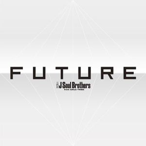 [Album] Sandaime J Soul Brothers from EXILE TRIBE – FUTURE [AAC/256K/ZIP][2018.06.06]