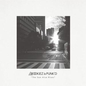 [Album] ROOKiEZ is PUNK'D – The Sun Also Rises [MP3/320K/ZIP][2018.09.11]