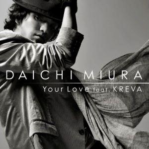 [Single] Daichi Miura – Your Love feat. KREVA [MP3/320K/ZIP][2009.02.11]