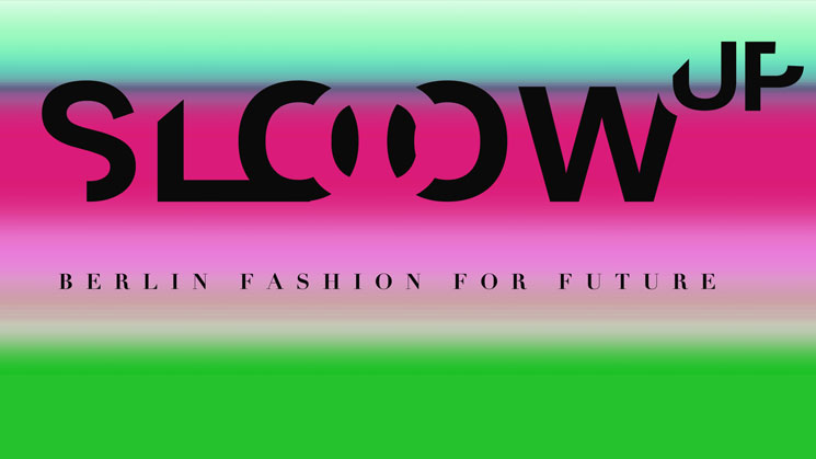 SLOOOW UP – BERLIN FASHION FOR FUTURE