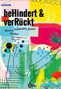 Cover des Buches beHindert & verRückt - Worte_Gebärden_Bilder finden, es ist ein buntes Cover mit gelb, rot, blau und gründen Feldern, die von unterschiedlichen Texturen und Mustern bedeckt werden.