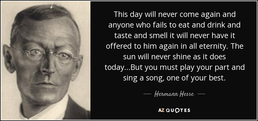 quote-this-day-will-never-come-again-and-anyone-who-fails-to-eat-and-drink-and-taste-and-smell-hermann-hesse-39-89-46