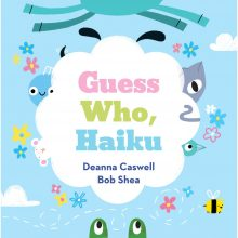 Guess who, Haiku! by Deanna Caswell