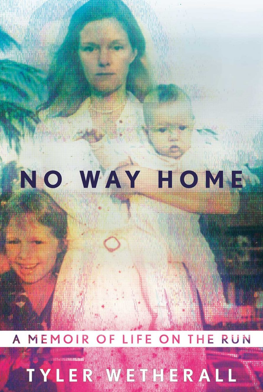 No Way Home: A Memoir of Life on the Run by Tyler Weatherall