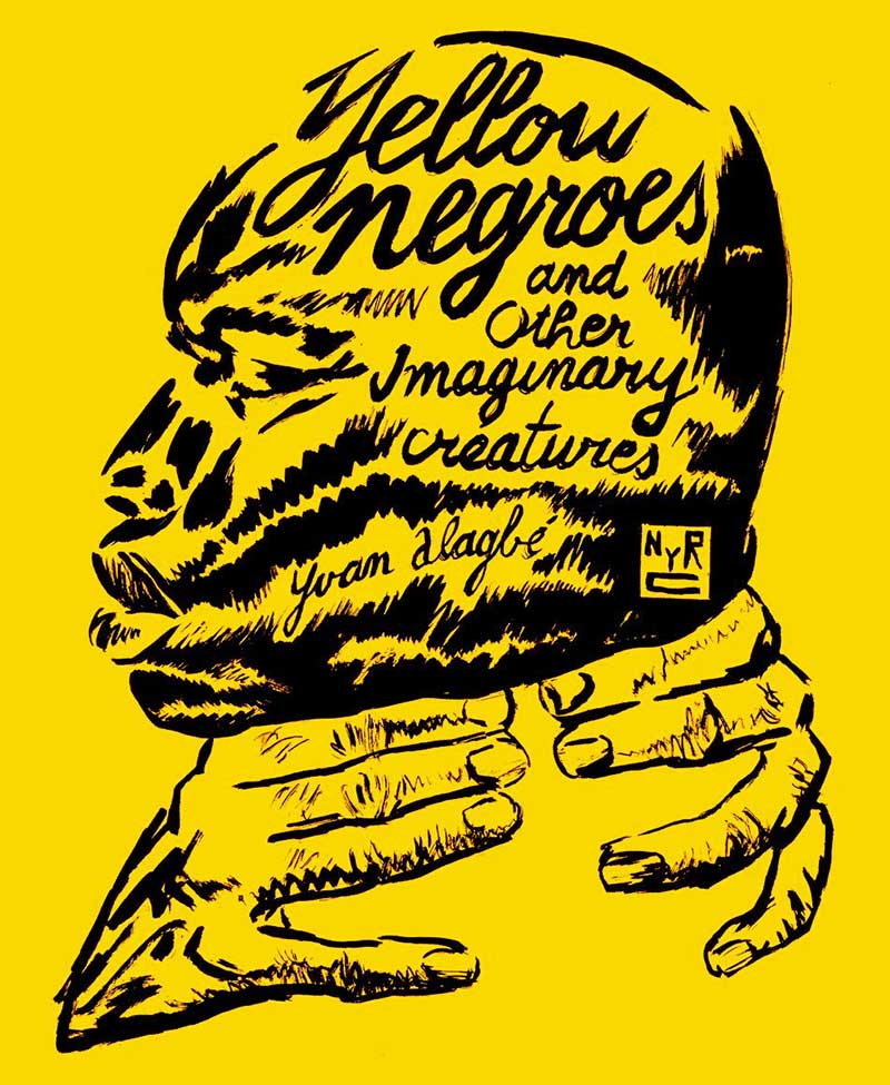 ellow Negroes and Other Imaginary Creatures