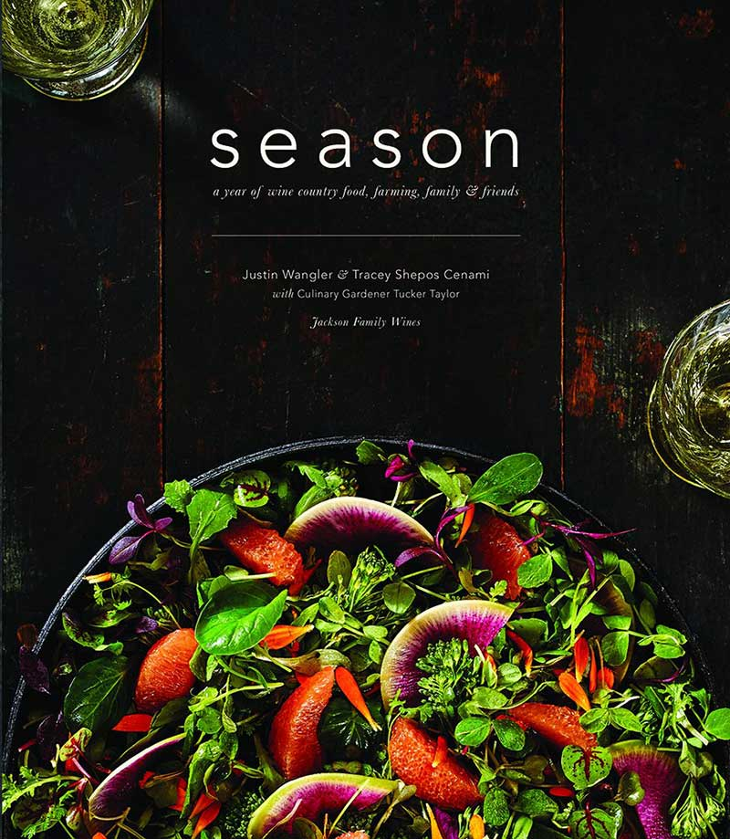 Season: A Year of Wine Country Food, Farming, Family & Friends