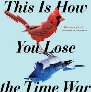 This Is How You Lose The Time War by Amal El-Mohtar and Max Gladstone