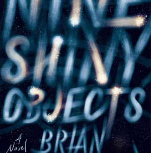 Nine Shiny Objects by Brian Castleberry