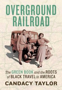 Overground Railroad: The Green Book and the Roots of Black Travel in America by Candacy Taylor