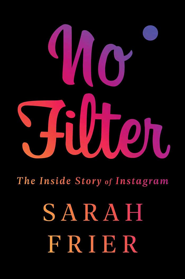 No Filter: The Inside Story of Instagram