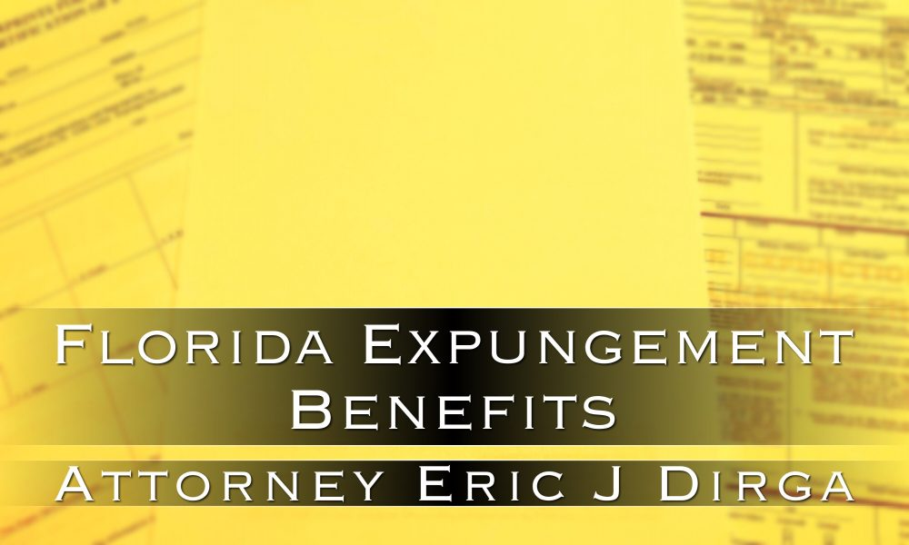 florida expungement benefits attorney eric j dirga