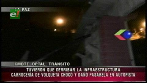 La Paz: Daño en pasarela de la autopista es valuado en $us 419.000, detienen a chofer de la volqueta