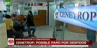 Trabajadores de Cenetrop en emergencia por posibles despidos