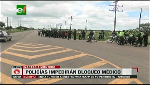 Policías resguardan el ingreso a Montero ante posible bloqueo de los médicos