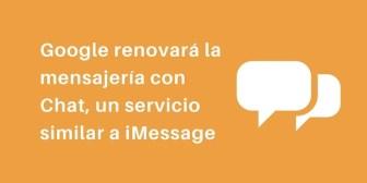 Google renovará los SMS con Chat, un servicio similar a iMessage