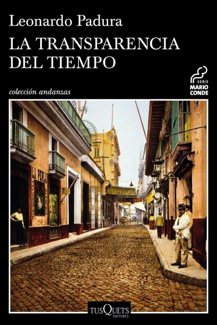 La transparencia del tiempo, la novela más reciente de Leonardo Padura, en la serie del detective Mario Conde.