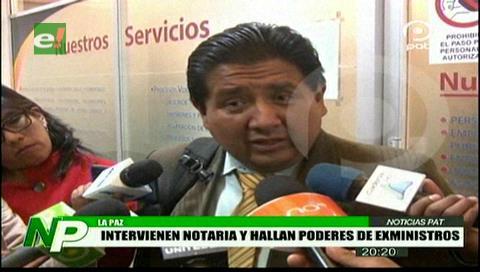 Intervienen notaría y hallan poderes de exministros en La Paz
