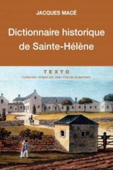 Dictionnaire historique de Sainte-Hélène - Jacques Macé