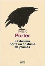 La douleur porte un costume de plumes - Max Porter -