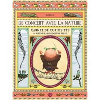 De Concert Avec La Nature - Carnet De Curiosités De Magnus Philodolphe Pépin de Thierry Dedieu