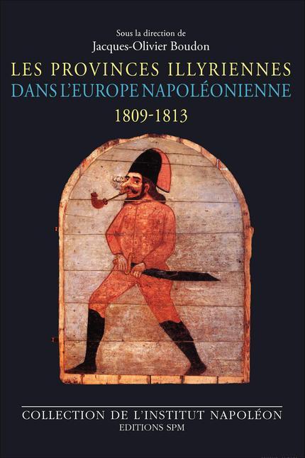 Les provinces illyriennes dans l'Europe napoléonienne - Jacques-Olivier Boudon
