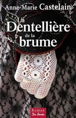 La dentellière de la brume d' Anne-Marie CASTELEIN