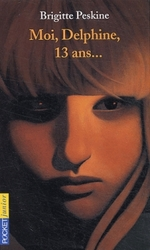• Moi, Delphine, 13 ans de Brigitte Peskine