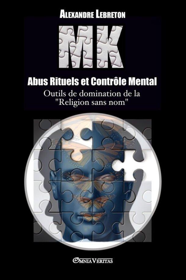 """(!!) Sortie du livre """"MK - Abus Rituels et Contrôle Mental"""" - Alexandre Lebreton"""