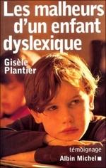 • Les malheurs d'un enfant dyslexique de Gisèle Plantier