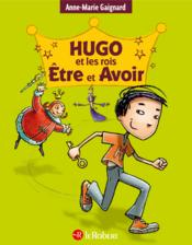 Hugo et les rois ; être et avoir - Couverture - Format classique