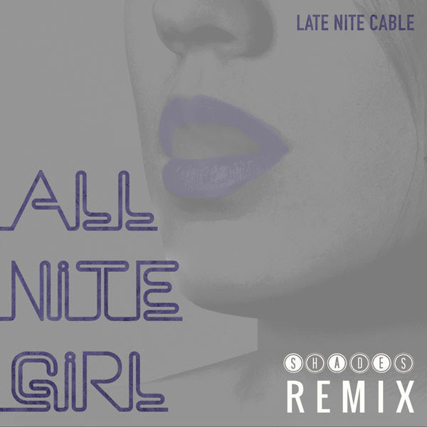 Late Nite Cable - All Nite Girl (Shades Remix) - EKM.CO