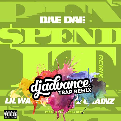 Dae Dae - Spend It (Dj Advance Festival Trap Remix)