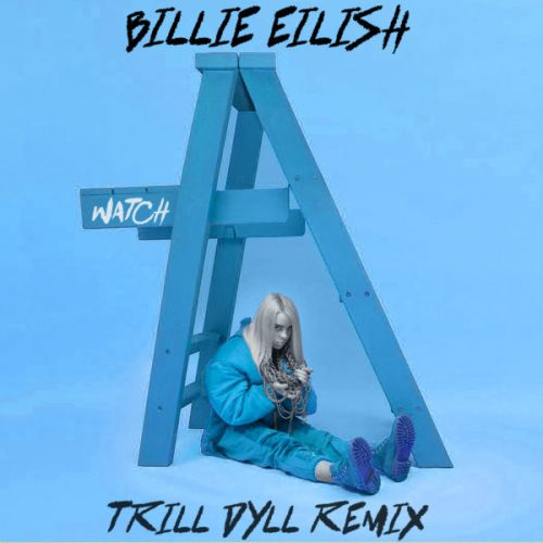 Billie Eilish - Watch (TRiLL DYLL REMiX) [Future Bass]