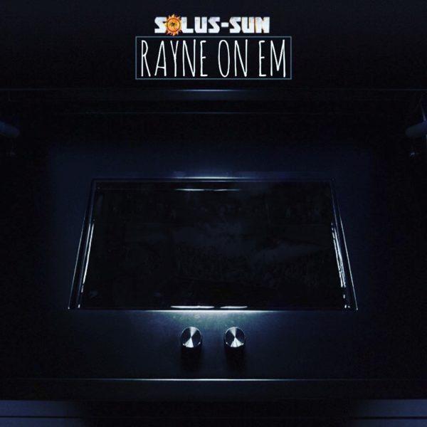 Solus Sun - Rayne On Em - EKM.CO