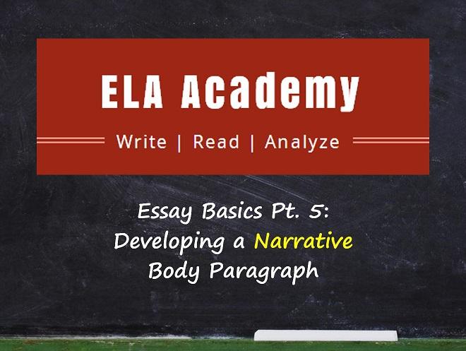 Essay Basics 5: Developing Narrative Body Paragraphs